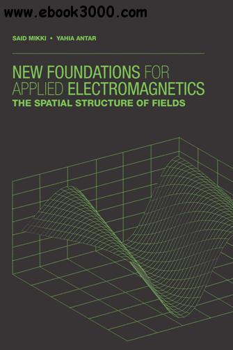 New Foundations for Applied Electromagnetics : The Spatial Structure of Fields