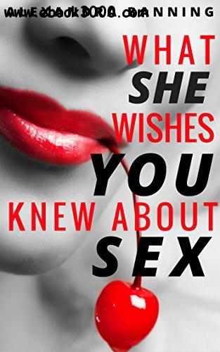 What She Wishes You Knew About Sex: A Man's Guide to Becoming a Great Lover