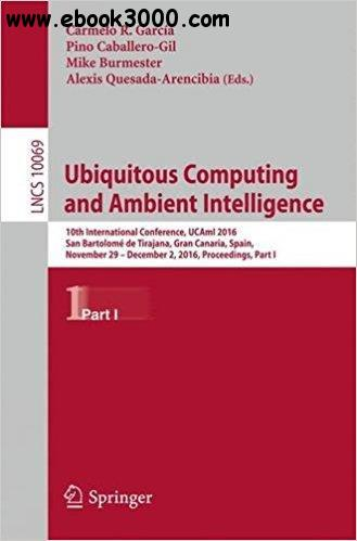 Ubiquitous Computing and Ambient Intelligence: 10th International Conference, Part I