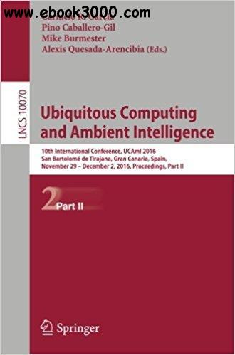 Ubiquitous Computing and Ambient Intelligence: 10th International Conference, Part II