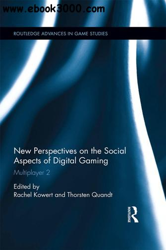 New Perspectives on the Social Aspects of Digital Gaming : Multiplayer 2