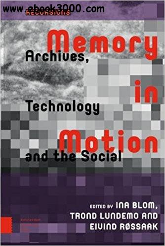 Memory in Motion: Archives, Technology and the Social (Recursions)