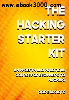 THE HACKING STARTER KIT: An In-depth and Practical course for beginners to Ethical Hacking
