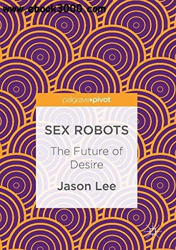Sex Robots: The Future of Desire