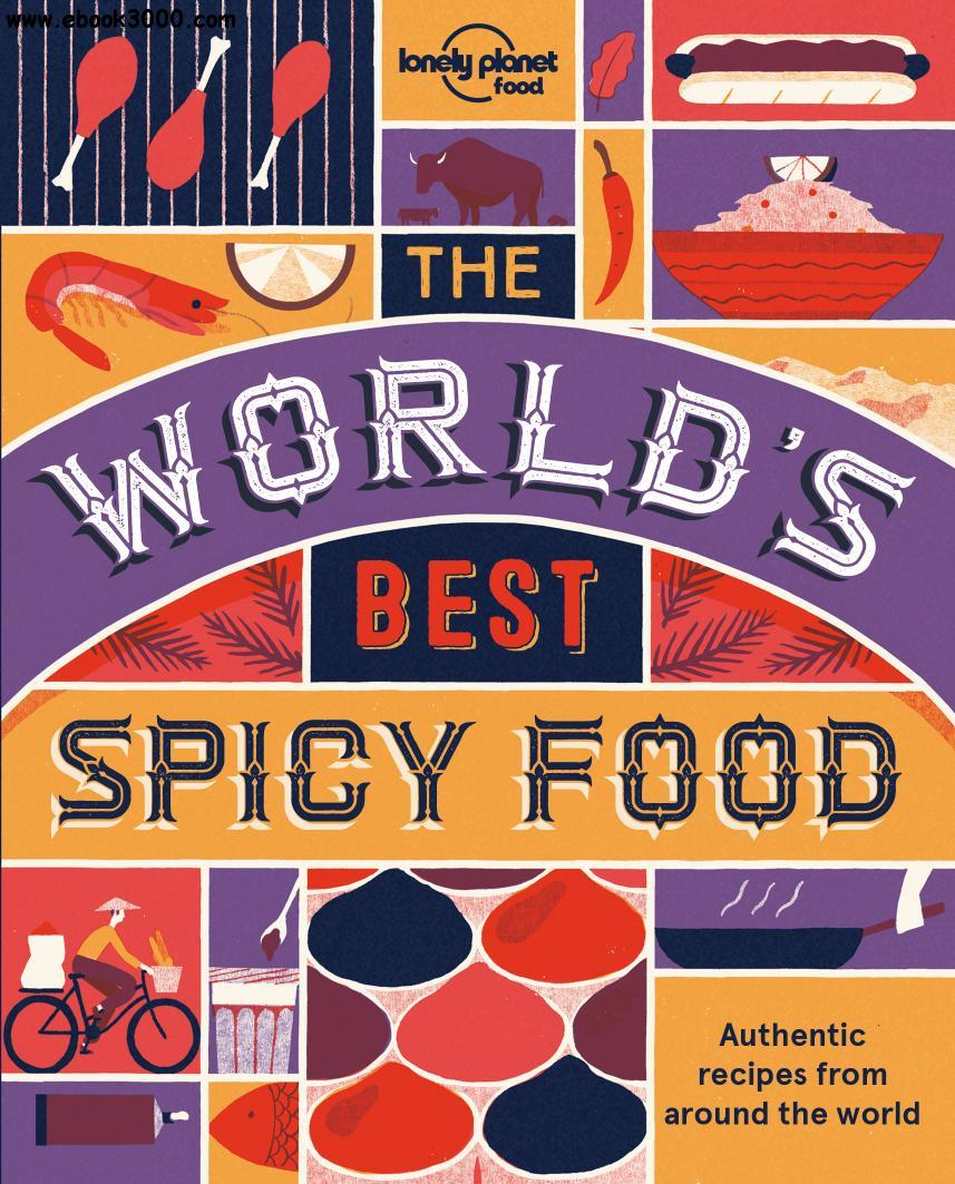 The World's Best Spicy Food: Authentic recipes from around the world (Lonely Planet)