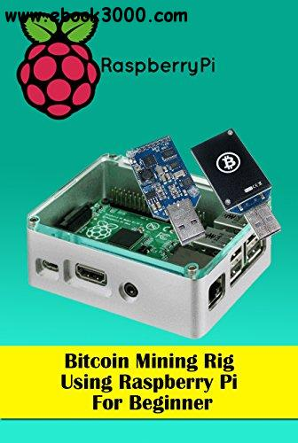 Bitcoin Mining Rig Using Raspberry Pi For Beginner: Mine Cryptocurrency Using Raspberry Pi