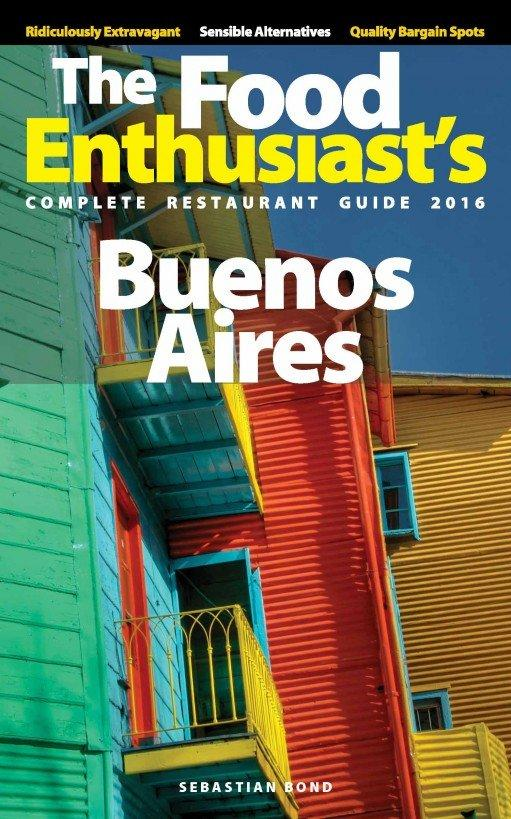 Buenos Aires - 2016 (The Food Enthusiast's Complete Restaurant Guide)