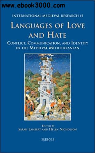 Languages of Love and Hate: Conflict, Communication, and Identity in the Medieval Mediterranean