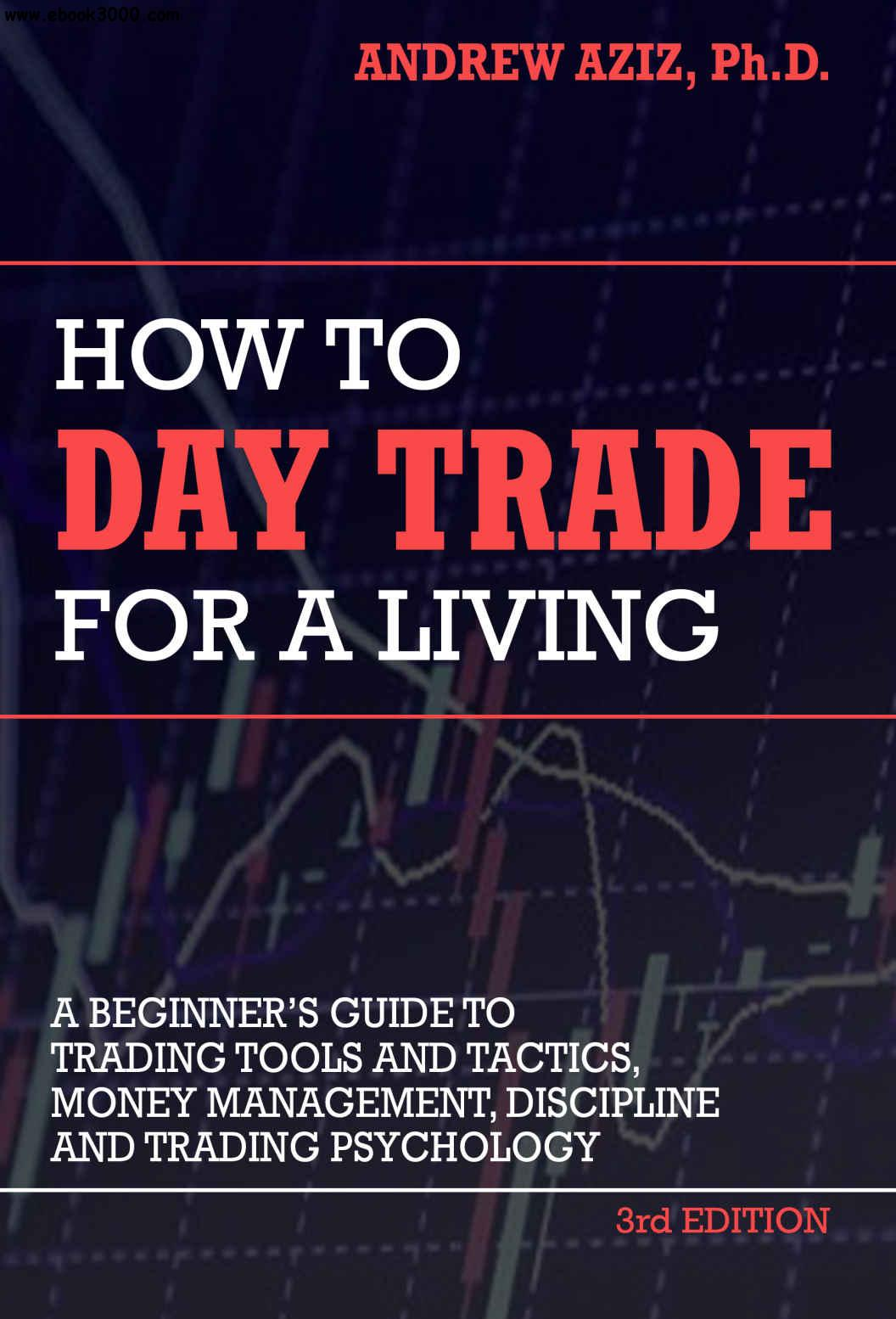 How to Day Trade for a Living: A Beginner��s Guide to Trading Tools and Tactics