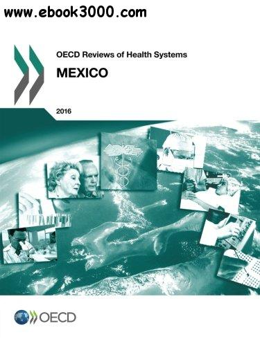 Oecd Reviews of Health Systems: Mexico 2016: Edition 2016