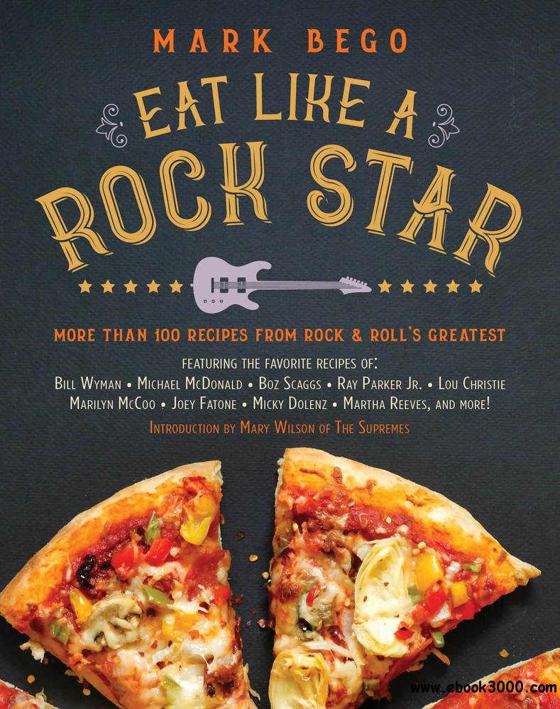 Eat Like a Rock Star: More Than 100 Recipes from Rock ��n' Roll's Greatest