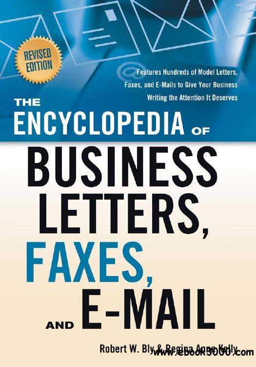 The Encyclopedia of Business Letters, Faxes, and Emails: Features Hundreds of Model Letters, Faxes, and E-Mails...