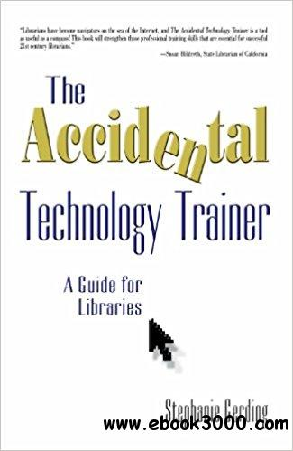 The Accidental Technology Trainer: A Guide for Librarie