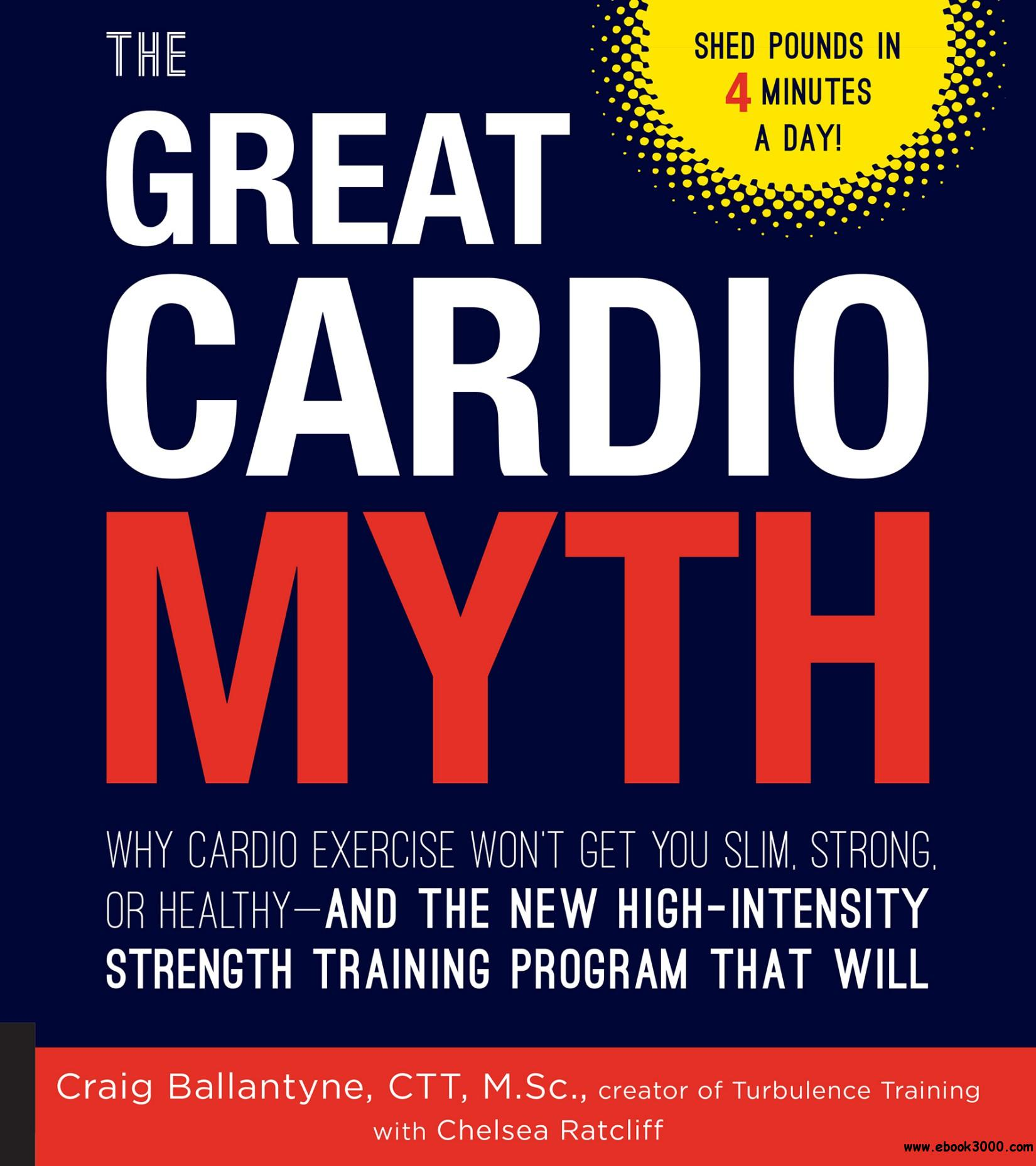 The Great Cardio Myth: Why Cardio Exercise Won't Get You Slim, Strong, or Healthy