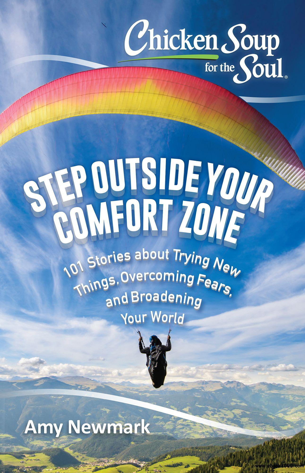 Step Outside Your Comfort Zone: 101 Stories about Trying New Things, Overcoming Fears, and Broadening Your World