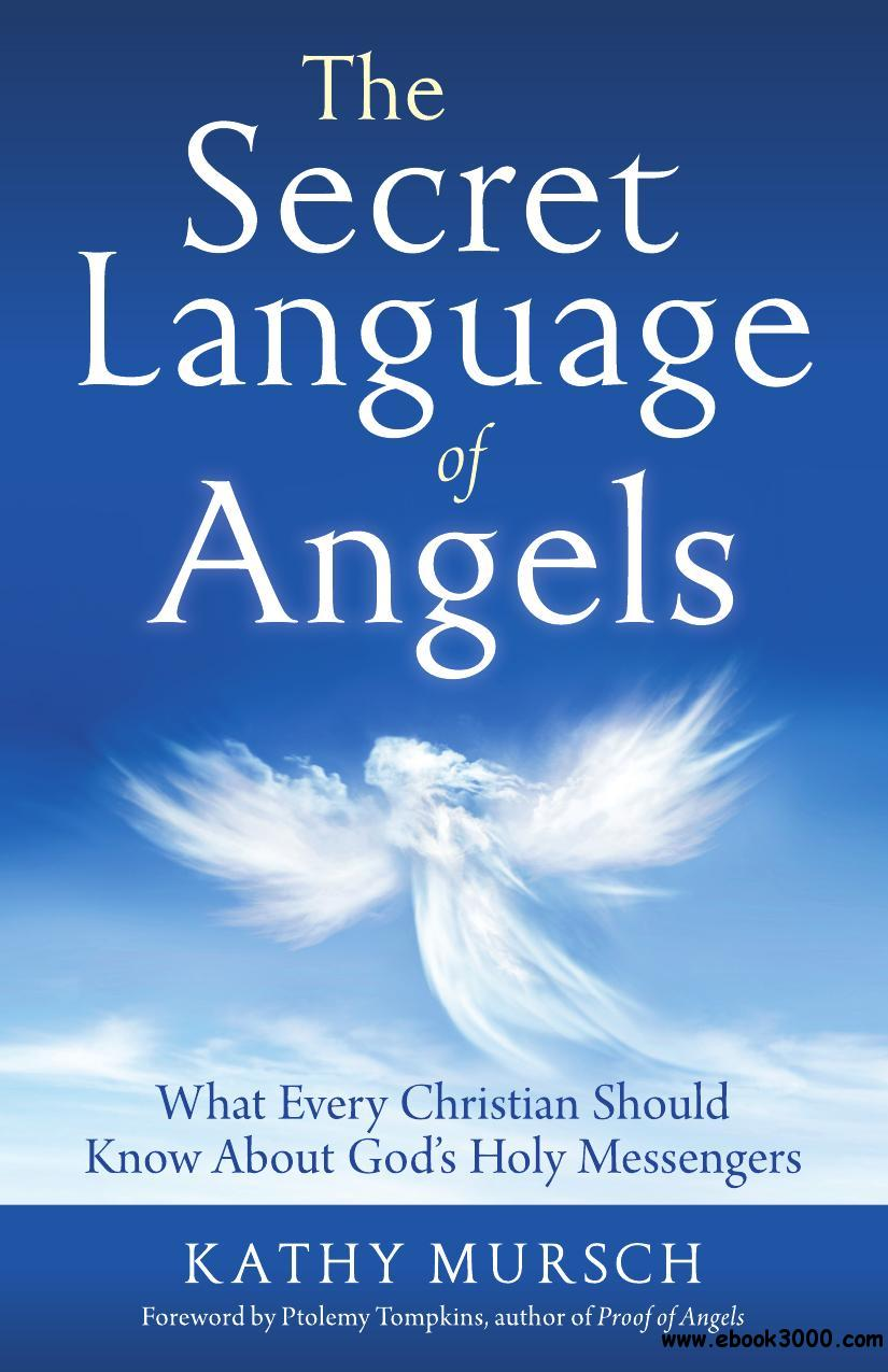 The Secret Language of Angels: What Every Christian Should Know About God's Holy Messengers