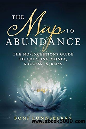 The Map to Abundance: The No Exceptions Guide to Money, Success, and Bliss