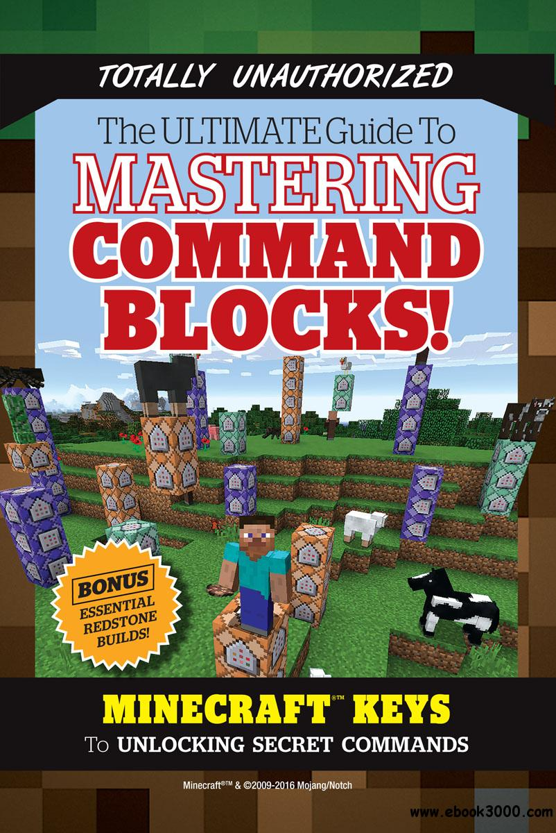 Ultimate Guide to Mastering Command Blocks!: Minecraft Keys to Unlocking Secret Commands