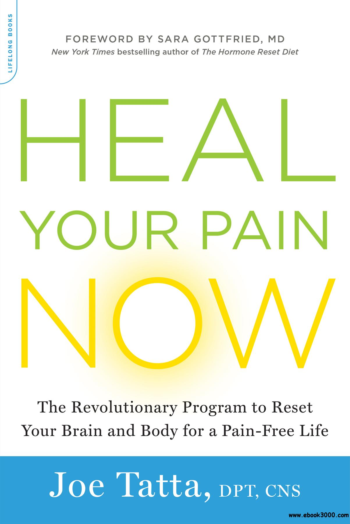 Heal Your Pain Now: The Revolutionary Program to Reset Your Brain and Body for a Pain-Free Life