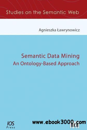 Semantic Data Mining : An Ontology-based Approach