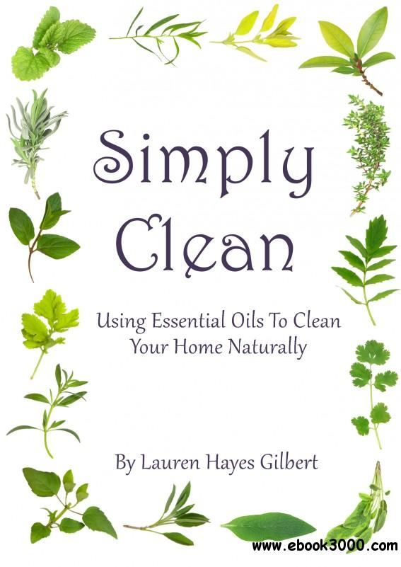 Simply Clean. Using Essential Oils to Clean Your Home Naturally
