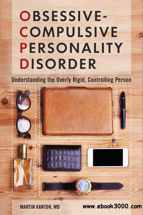 Obsessive-Compulsive Personality Disorder: Understanding the Overly Rigid, Controlling Person