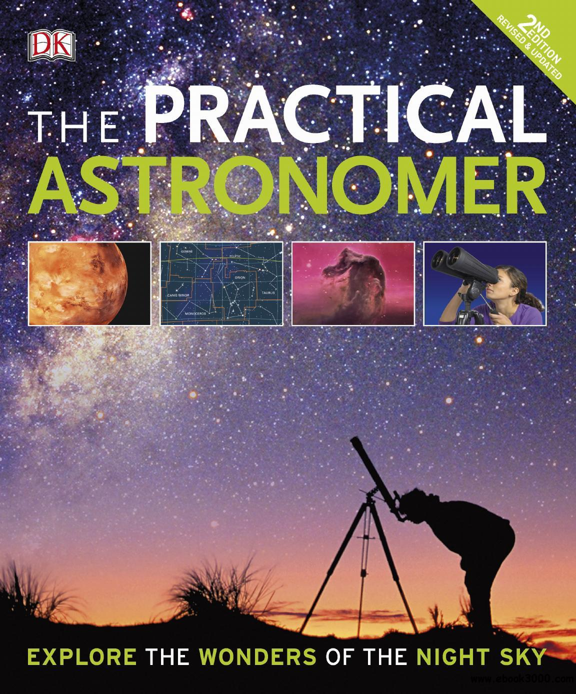The Practical Astronomer: Explore the Wonders of the Night Sky, 2nd Edition