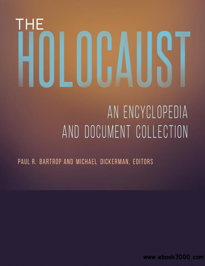 The Holocaust: An Encyclopedia and Document Collection (4 volumes)
