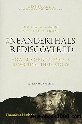 The Neanderthals Rediscovered: How Modern Science Is Rewriting Their Story, Revised and Updated  Edition, 2nd Edition