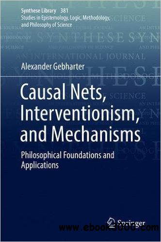 Causal Nets, Interventionism, and Mechanisms: Philosophical Foundations and Applications