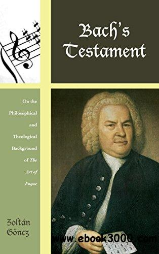 Bach's Testament: On the Philosophical and Theological Background of The Art of Fugue