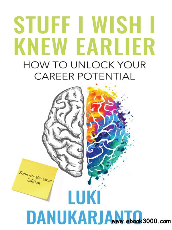 Stuff I Wish I Knew Earlier: How to Unlock Your Career Potential