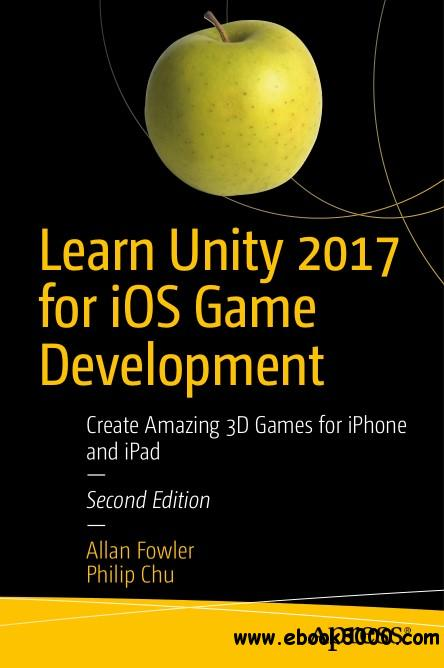 Learn Unity 2017 for iOS Game Development: Create Amazing 3D Games for iPhone and iPad