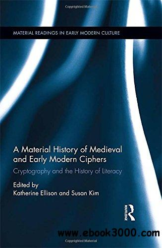 A Material History of Medieval and Early Modern Ciphers: Cryptography and the History of Literacy