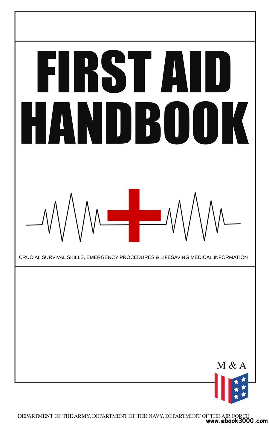 First Aid Handbook--Crucial Survival Skills, Emergency Procedures & Lifesaving Medical Information