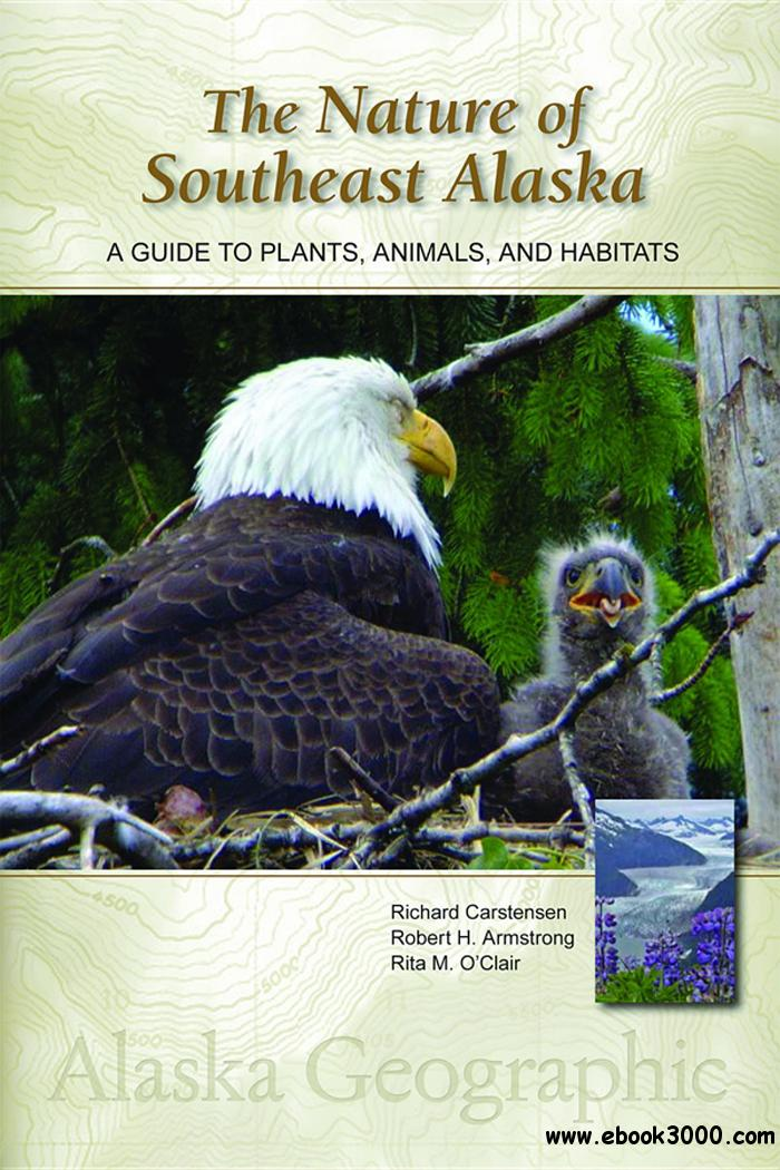 The Nature of Southeast Alaska: A Guide to Plants, Animals, and Habitats, 3rd Edition