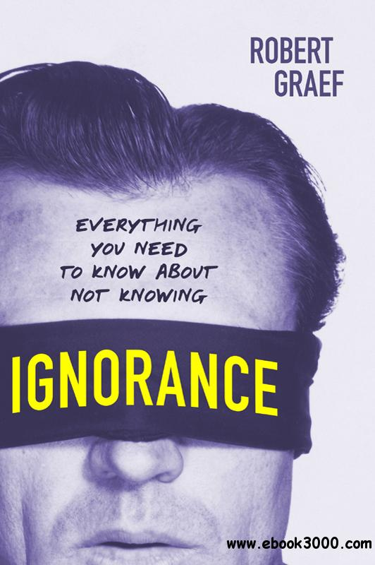 Ignorance: Everything You Need to Know about Not Knowing