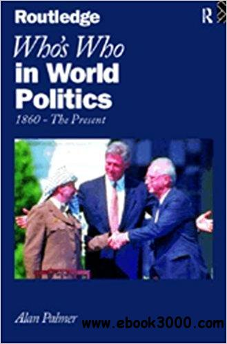 Who's Who In World Politics: From 1860 to the present day (Routledge Who's Who)