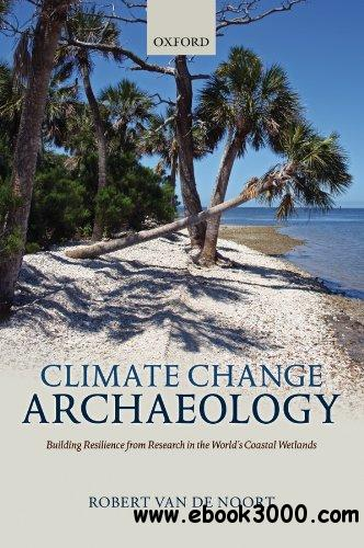 Climate Change Archaeology: Building Resilience from Research in the World's Coastal Wetlands