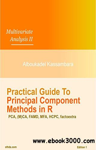 Practical Guide To Principal Component Methods in R (Multivariate Analysis Book 2)