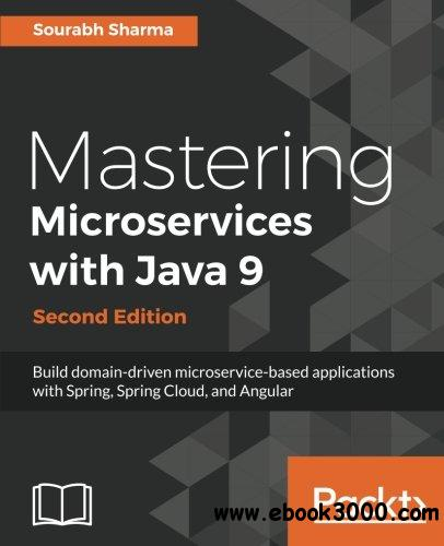 Mastering Microservices with Java 9 - Second Edition: Build domain-driven microservice-based applications with Spring, Spring C