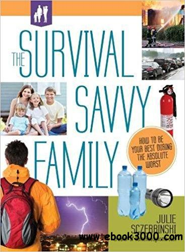 The Survival Savvy Family: How to Be Your Best During the Absolute Worst