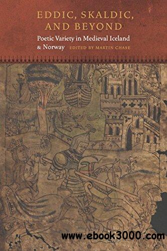 Eddic, Skaldic, and Beyond: Poetic Variety in Medieval Iceland and Norway