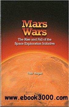 Mars Wars: The Rise and Fall of the Space Exploration Initiative