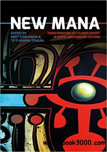 New Mana: Transformations of a Classic Concept in Pacific Languages and Cultures (Monographs in Anthropology)