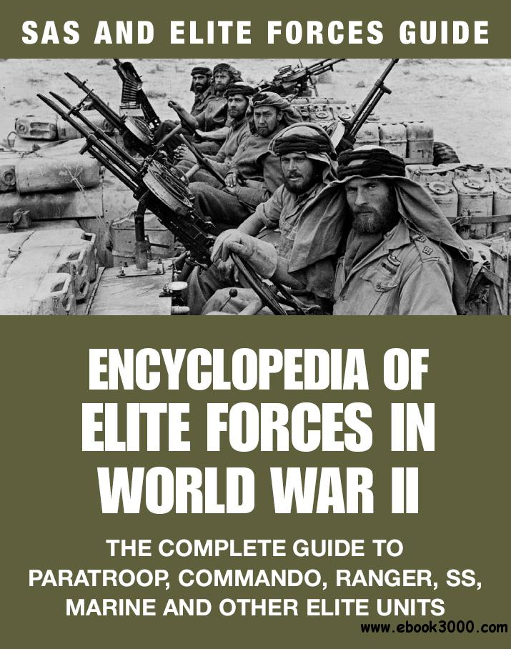Encyclopedia of Elite Forces in World War II: The Complete Guide to Paratroop, Commando, Ranger, SS, Marine and Other...