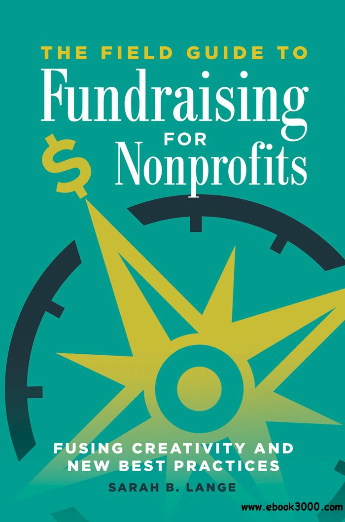 The Field Guide to Fundraising for Nonprofits: Fusing Creativity and New Best Practices