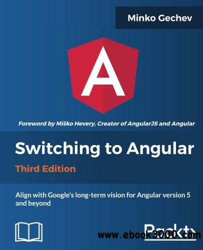 Switching to Angular - Third Edition: Align with Angular version 5 and Google's long-term vision for Angular
