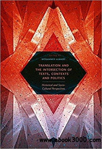 Translation and the Intersection of Texts, Contexts and Politics: Historical and Socio-Cultural Perspectives
