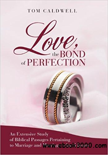 Love The Bond of Perfection: An Extensive Study of Biblical Passages Pertaining to Marriage and Marriage-related issues